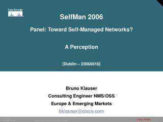 Bruno Klauser Consulting Engineer NMS/OSS Europe & Emerging Markets bklauser@cisco