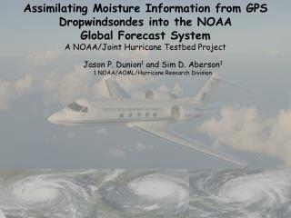 Assimilating Moisture Information from GPS Dropwindsondes into the NOAA  Global Forecast System