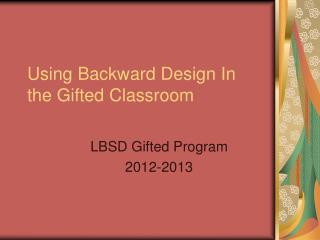 Using Backward Design In the Gifted Classroom
