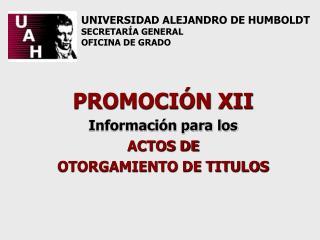 PROMOCIÓN XII Información para los  ACTOS DE  OTORGAMIENTO DE TITULOS