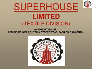 AN EXPORT HOUSE FOR RIDING WEAR,OUTER & STREET WEAR, FASHION GARMENTS