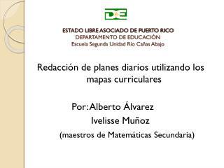 Redacción de planes diarios utilizando los mapas curriculares Por: Alberto Álvarez