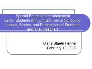 Special Education for Adolescent Latino Students with Limited Formal Schooling: Issues, Stories, and Perceptions of Stud