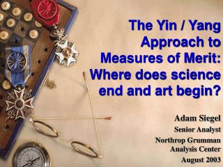 The Yin / Yang  Approach to  Measures of Merit:   Where does science  end and art begin?