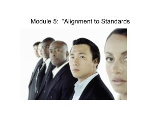 """Module 5:  """"Alignment to Standards"""