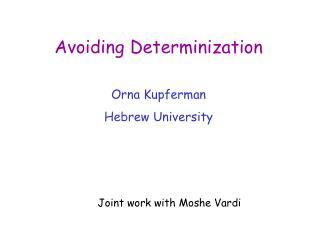 Avoiding Determinization