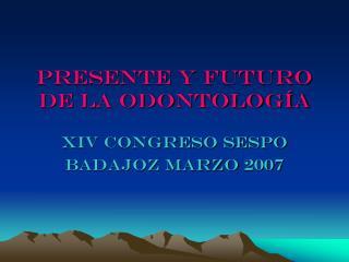 PRESENTE Y FUTURO DE LA ODONTOLOGÍA