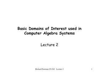 Basic Domains of Interest used in Computer Algebra Systems