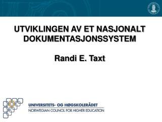 UTVIKLINGEN AV ET NASJONALT  DOKUMENTASJONSSYSTEM Randi E. Taxt
