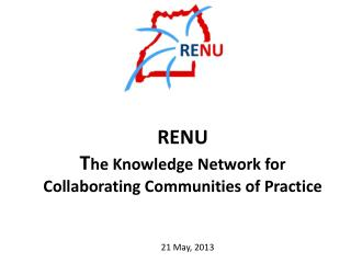 RENU T he Knowledge Network for Collaborating Communities of Practice