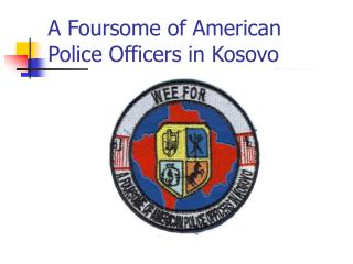 A Foursome of American Police Officers in Kosovo