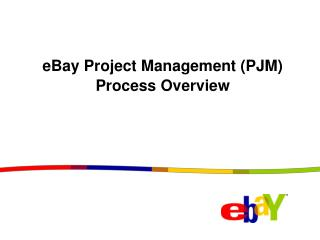 eBay Project Management (PJM)  Process Overview