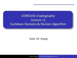 COM5336 Cryptography Lecture 11 Euclidean Domains & Division Algorithm