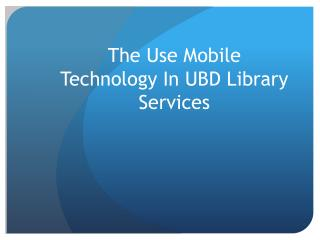 The Use Mobile Technology In UBD Library Services