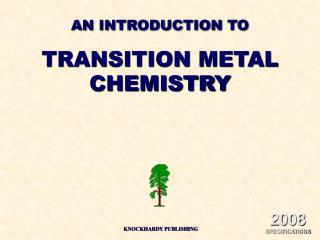 AN INTRODUCTION TO TRANSITION METAL CHEMISTRY