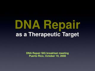 DNA Repair as a Therapeutic Target