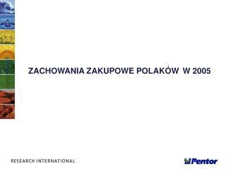 ZACHOWANIA ZAKUPOWE POLAKÓW  W 2005