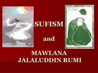 SUFISM and MAWLANA  JALALUDDIN RUMI