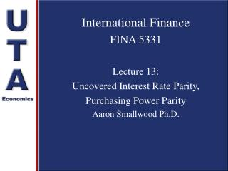 International Finance FINA 5331 Lecture 13:  Uncovered Interest Rate Parity,