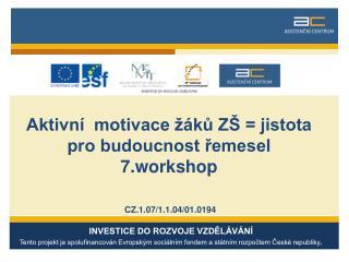 Aktivní  motivace žáků ZŠ = jistota       pro budoucnost řemesel  7.workshop