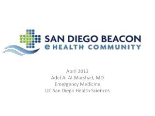 April 2013 Adel A. Al-Marshad, MD   Emergency Medicine UC San Diego Health Sciences