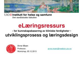 Anne Moen  Professor, 		               anne.moen @ medisin.uio.no Workshop, 05.12.2013