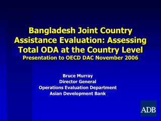 Bruce Murray Director General Operations Evaluation Department Asian Development Bank