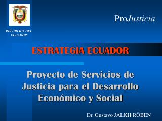 ESTRATEGIA ECUADOR Proyecto de Servicios de  Justicia para el Desarrollo  Económico y Social