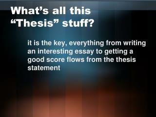 "What's all this ""Thesis"" stuff?"