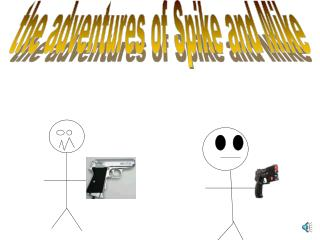 the adventures of Spike and Mike