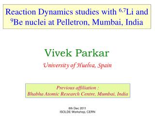 Reaction Dynamics studies with  6,7 Li and  9 Be nuclei at Pelletron, Mumbai, India