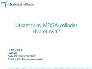 Utkast til ny MRSA-veileder Hva er nytt?