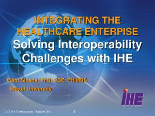 INTEGRATING THE HEALTHCARE ENTERPISE Solving Interoperability Challenges with IHE