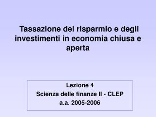 Tassazione del risparmio e degli investimenti in economia chiusa e aperta
