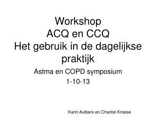 Workshop ACQ en CCQ Het gebruik in de dagelijkse praktijk