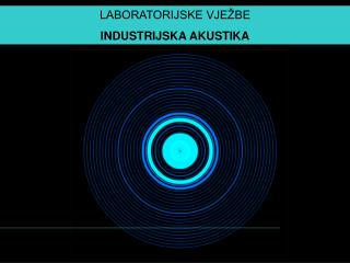 LABORATORIJSKE VJE�BE INDUSTRIJSKA AKUSTIKA