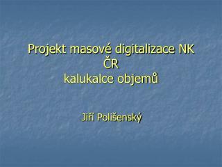 Projekt masové digitalizace NK ČR kalukalce objemů