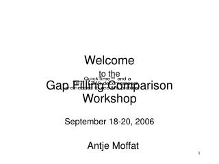 Welcome to the Gap Filling Comparison Workshop September 18-20, 2006