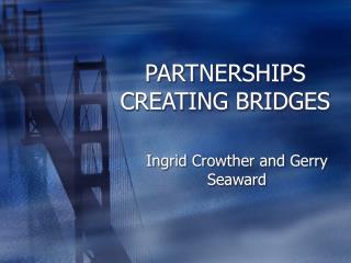 PARTNERSHIPS CREATING BRIDGES