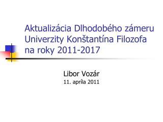 Aktualiz�cia Dlhodob�ho z�meru Univerzity Kon�tant�na Filozofa  na roky 2011-2017