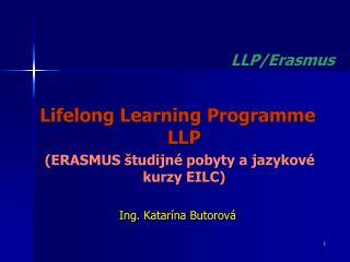 Lifelong Learning Programme   LLP  (ERASMUS študijné pobyty a jazykové kurzy EILC)