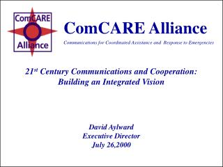 21 st  Century Communications and Cooperation:  Building an Integrated Vision David Aylward