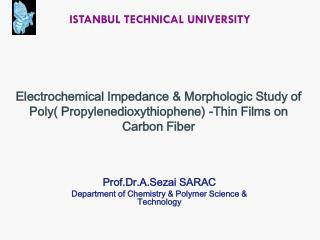 Prof.Dr.A.Sezai SARAC Department of Chemistry & Polymer Science & Technology