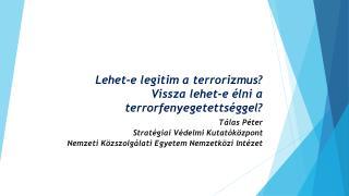 Lehet-e legitim a terrorizmus? Vissza lehet-e élni a terrorfenyegetettséggel?