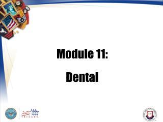 Module 11: Dental