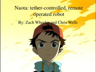 Naota: tether-controlled, remote operated robot