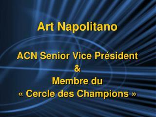 Art Napolitano ACN Senior Vice Président  & Membre du «Cercle des Champions»
