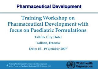 Training Workshop on Pharmaceutical Development with focus on Paediatric Formulations Tallink City Hotel Tallinn, Estoni