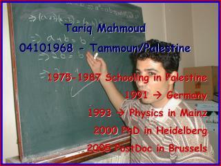 Tariq Mahmoud 04101968 - Tammoun/Palestine  1975-1987 Schooling in Palestine  1991   Germany