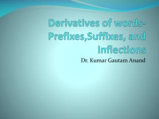 Derivatives of words- Prefixes,Suffixes , and Inflections